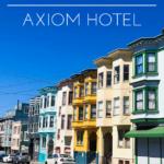 Our Stay At The Axiom Hotel + A SF/Napa Recap