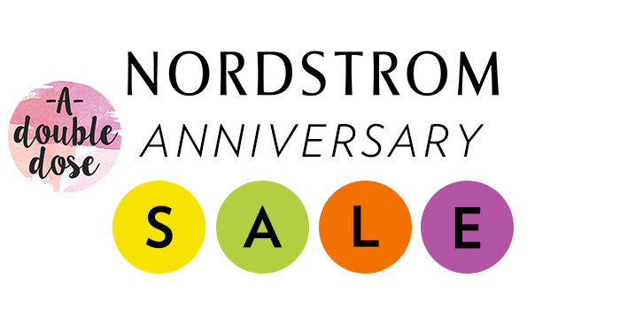 Nordstrom Anniversary Sale | adoubledose.com