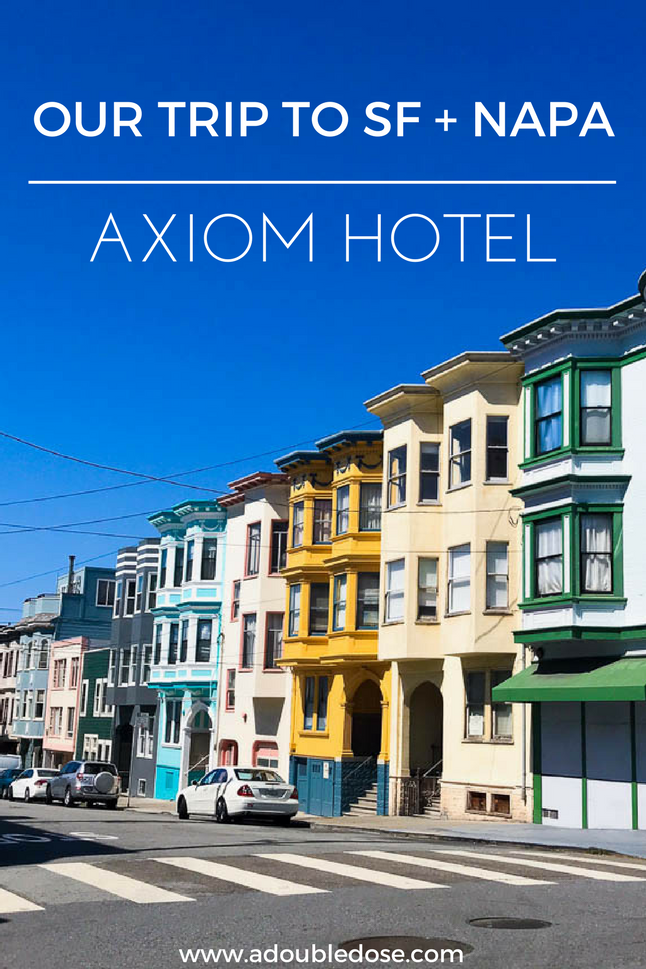 Our Stay At The Axiom Hotel + A SF/Napa Recap | adoubledose.com