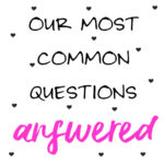 Our Most Common Questions Answered