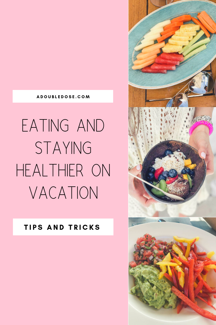 Wellness Wednesday .8: Eating and Staying Healthier On Vacation | adoubledose.com