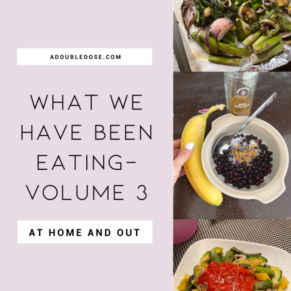 Wellness Wednesday .28: What We Have Been Eating At Home And Out- Volume 3