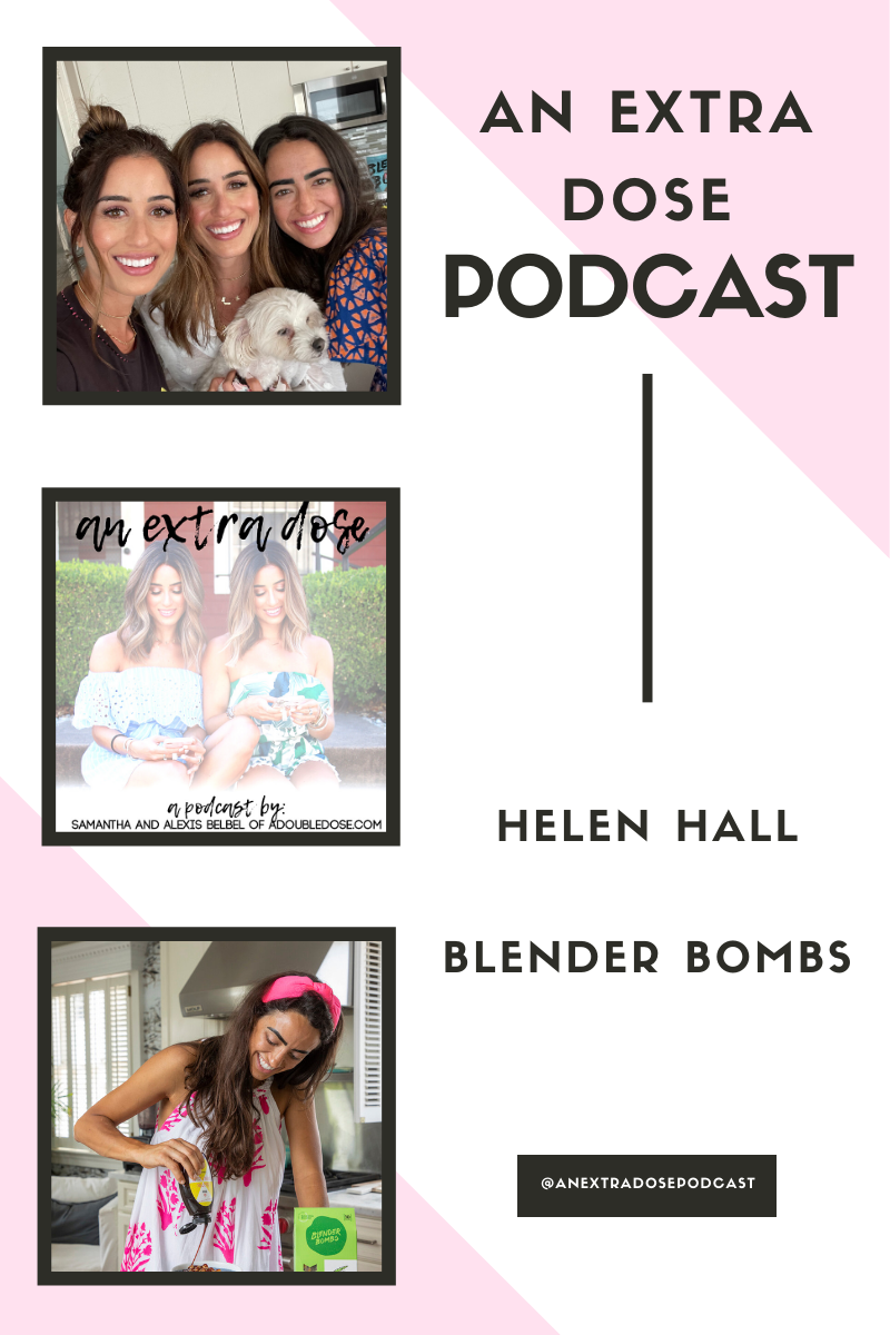 lifestyle and fashion blogger alexis and samantha belbel chatting Helen Hall, owner and founder of Blender Bombs, Hushup x Hustle, 80x20 Market, and Hustle Smoothie Bar. She is sharing how she got started with her company, what a day in the life looks like, what her favorite smoothies are and more. Helen is also giving entrepreneurial advice, and sharing her biggest business mistake on their podcast, An Extra Dose Podcast