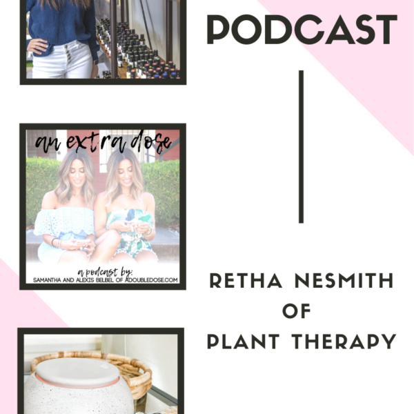 Everything You Need To Know About Essential Oils  + Our Favorite Bras: An Extra Dose Podcast