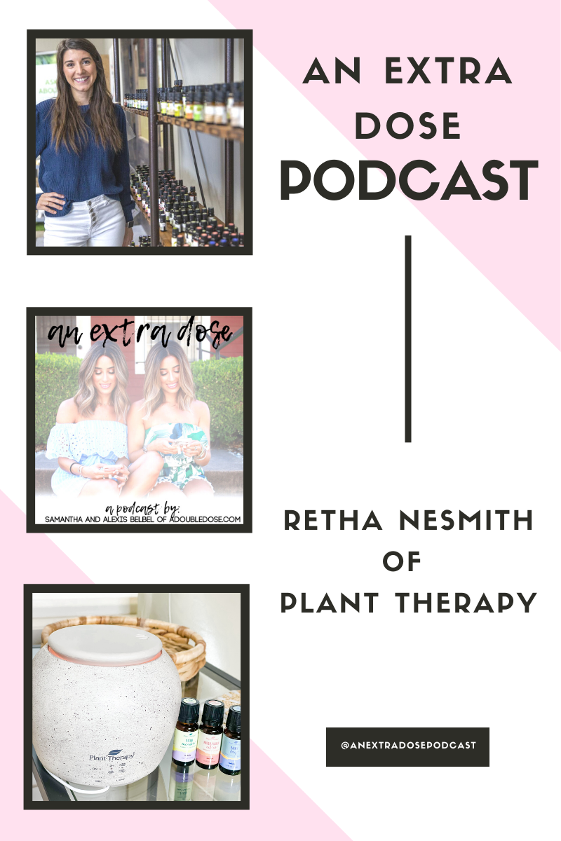 lifestyle and fashion bloggers alexis and samantha belbel talk with Retha Nesmith, of Plant Therapy about the benefits of essential oils, and the best ways to implement them into your daily routine on their podcast, An Extra Dose Podcast | adoubledose.com